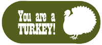 You Are a Turkey!